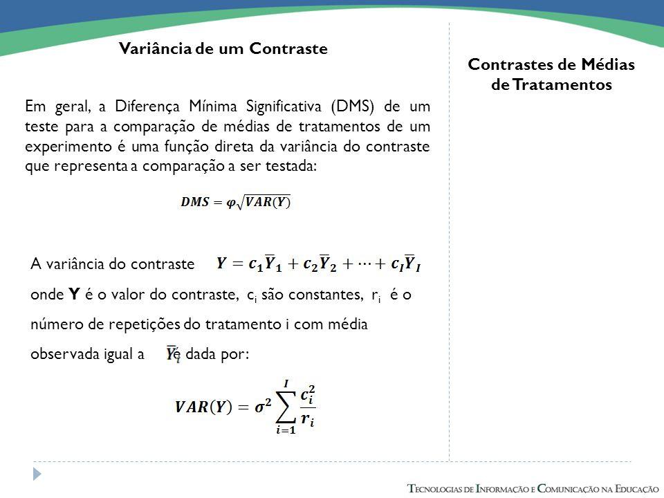 Variância de um Contraste Em geral, a Diferença Mínima Significativa (DMS) de um teste para a comparação de médias de tratamentos de um experimento é