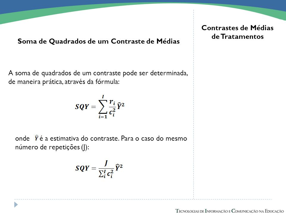 Contrastes de Médias de Tratamentos Soma de Quadrados de um Contraste de Médias A soma de quadrados de um contraste pode ser determinada, de maneira p