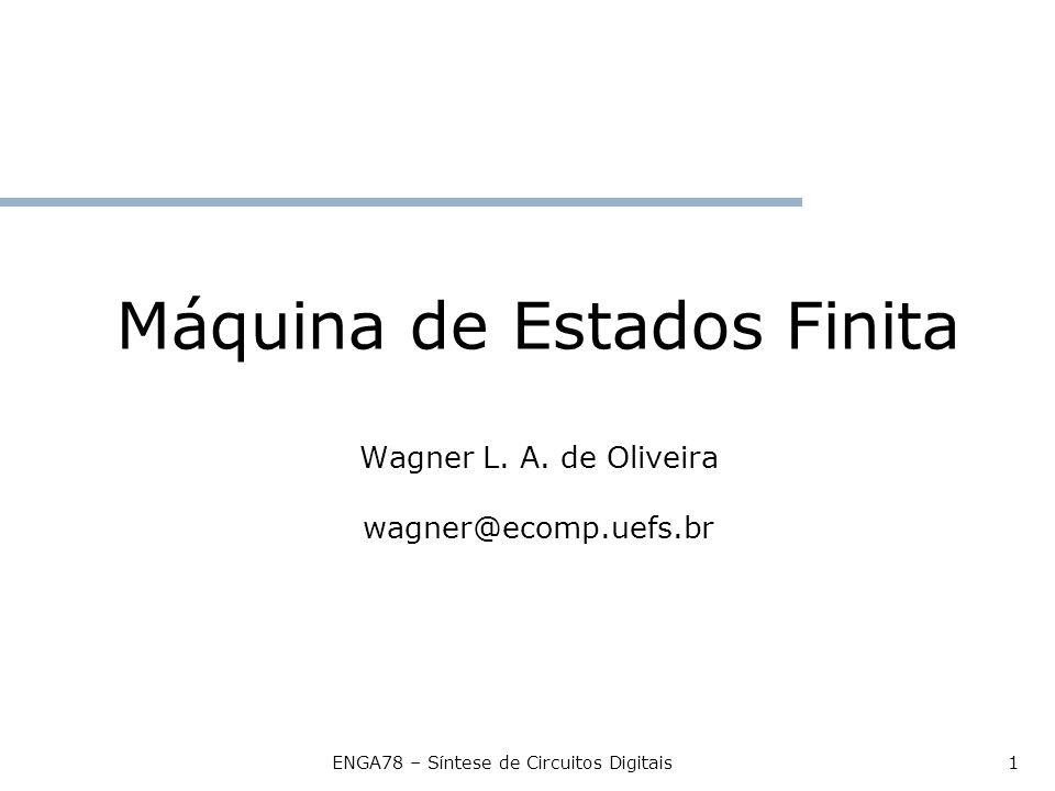 ENGA78 – Síntese de Circuitos Digitais1 Máquina de Estados Finita Wagner L.