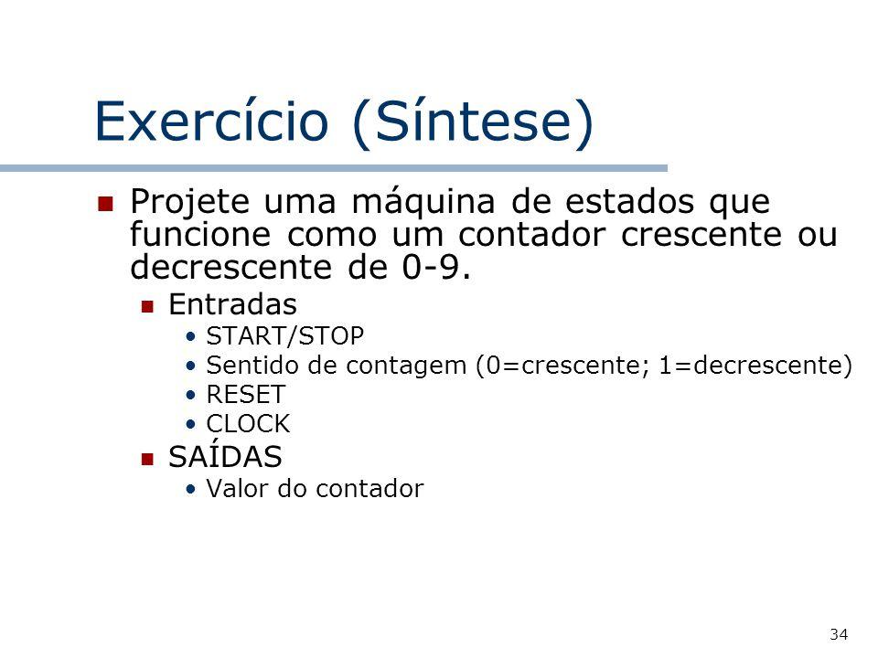 34 Exercício (Síntese) Projete uma máquina de estados que funcione como um contador crescente ou decrescente de 0-9.