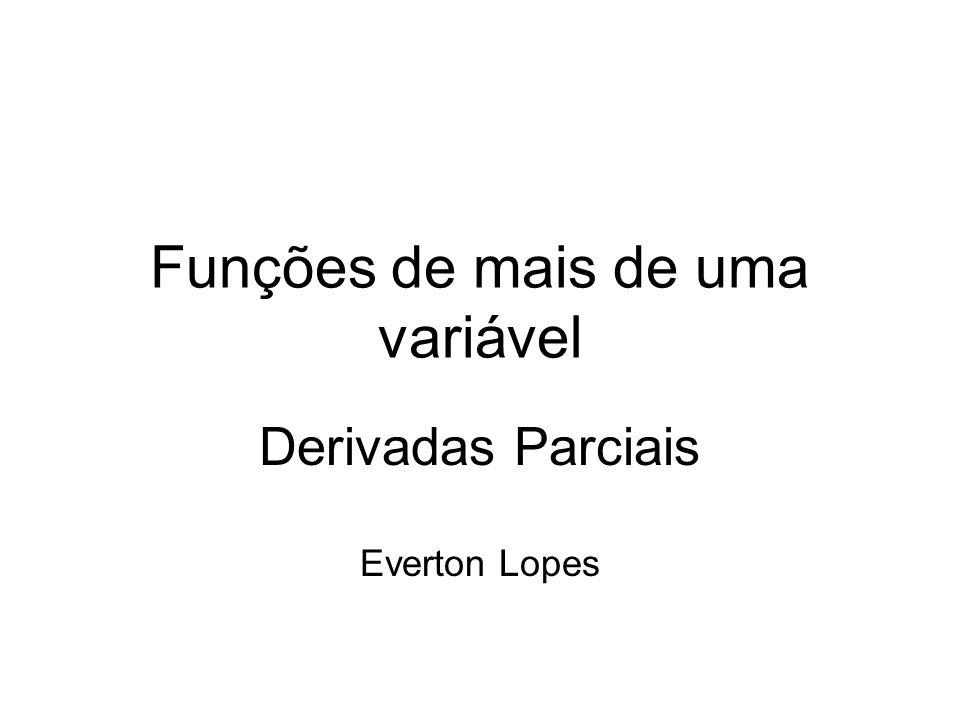 Funções de mais de uma variável Derivadas Parciais Everton Lopes