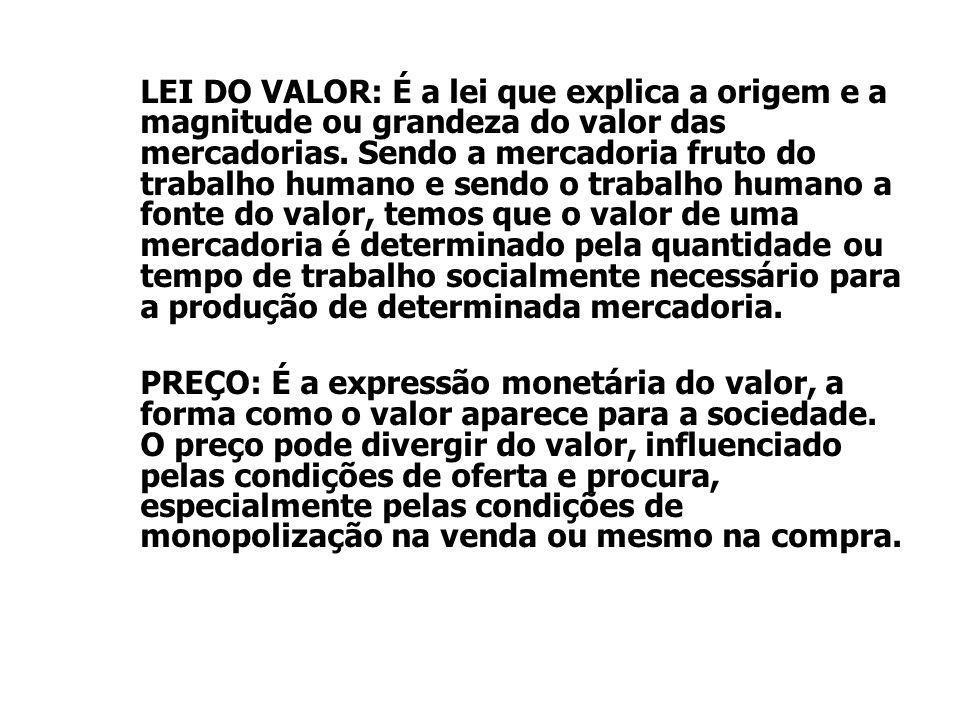 LEI DO VALOR: É a lei que explica a origem e a magnitude ou grandeza do valor das mercadorias. Sendo a mercadoria fruto do trabalho humano e sendo o t