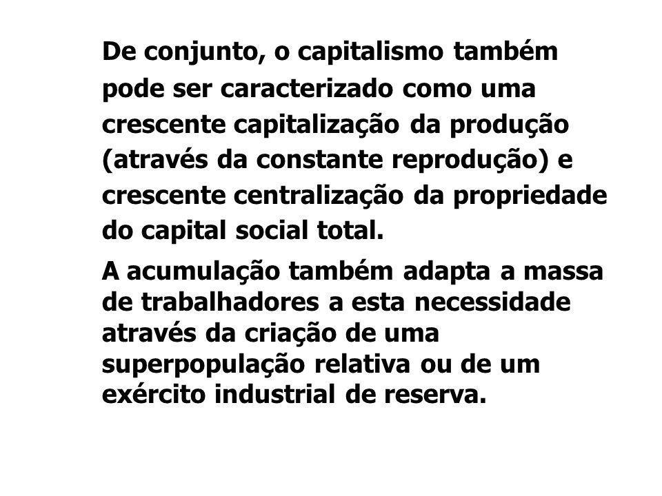 De conjunto, o capitalismo também pode ser caracterizado como uma crescente capitalização da produção (através da constante reprodução) e crescente centralização da propriedade do capital social total.