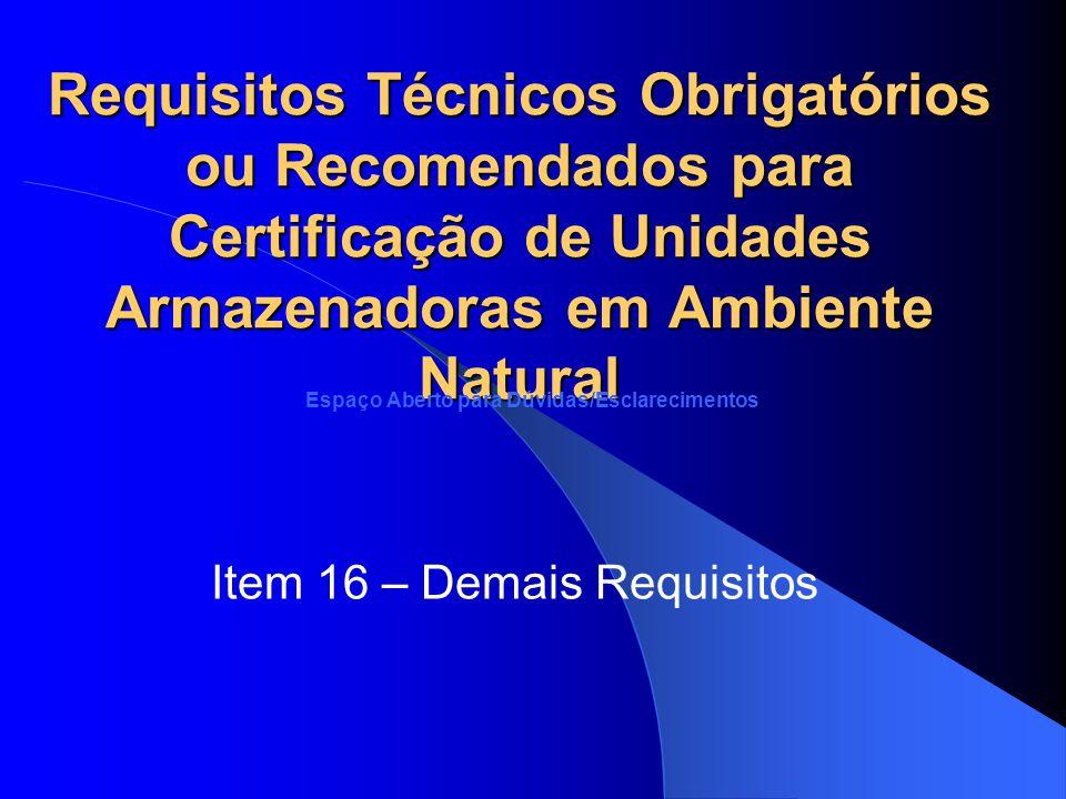 Requisitos Técnicos Obrigatórios ou Recomendados para Certificação de Unidades Armazenadoras em Ambiente Natural Item 16 – Demais Requisitos Espaço Ab