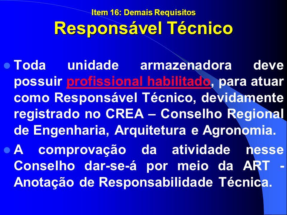 Item 16: Demais Requisitos Responsável Técnico Toda unidade armazenadora deve possuir profissional habilitado, para atuar como Responsável Técnico, de
