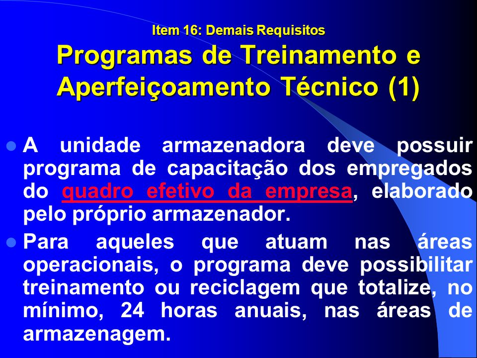 Item 16: Demais Requisitos Programas de Treinamento e Aperfeiçoamento Técnico (1) A unidade armazenadora deve possuir programa de capacitação dos empr