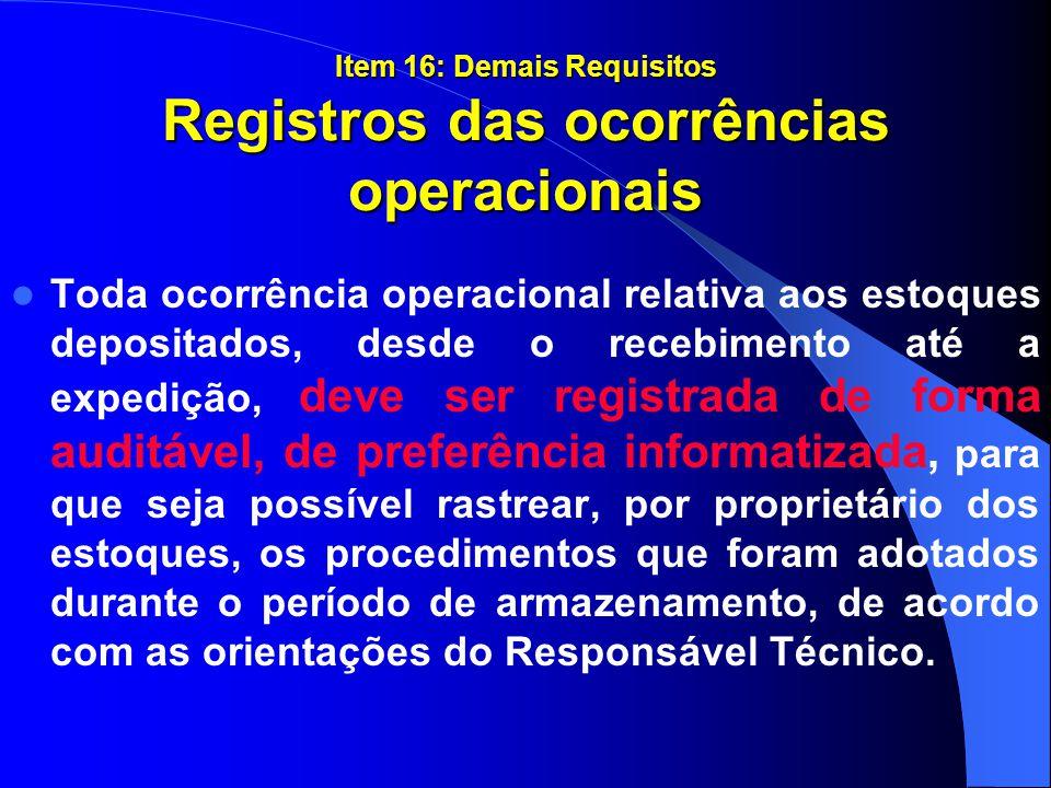 Item 16: Demais Requisitos Registros das ocorrências operacionais Toda ocorrência operacional relativa aos estoques depositados, desde o recebimento a