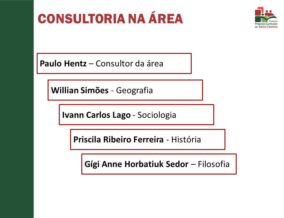 CONSULTORIA NA ÁREA Paulo Hentz – Consultor da área Ivann Carlos Lago - Sociologia Priscila Ribeiro Ferreira - História Gígi Anne Horbatiuk Sedor – Fi