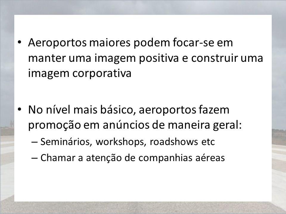 Aeroportos maiores podem focar-se em manter uma imagem positiva e construir uma imagem corporativa No nível mais básico, aeroportos fazem promoção em