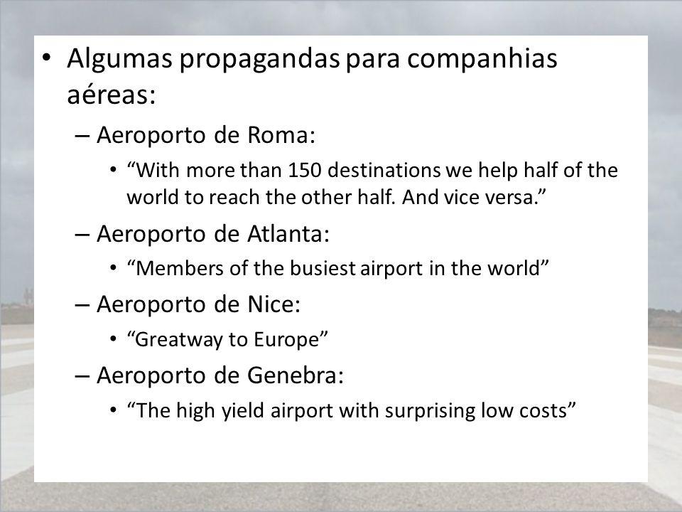 "Algumas propagandas para companhias aéreas: – Aeroporto de Roma: ""With more than 150 destinations we help half of the world to reach the other half. A"