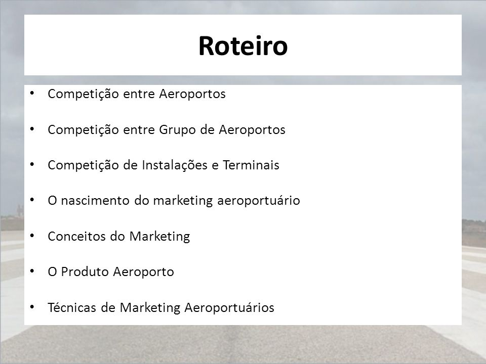 Roteiro Competição entre Aeroportos Competição entre Grupo de Aeroportos Competição de Instalações e Terminais O nascimento do marketing aeroportuário