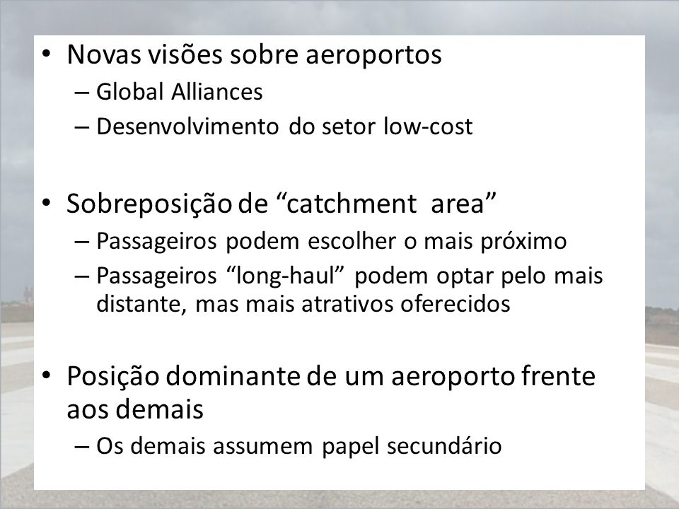 """Novas visões sobre aeroportos – Global Alliances – Desenvolvimento do setor low-cost Sobreposição de """"catchment area"""" – Passageiros podem escolher o m"""
