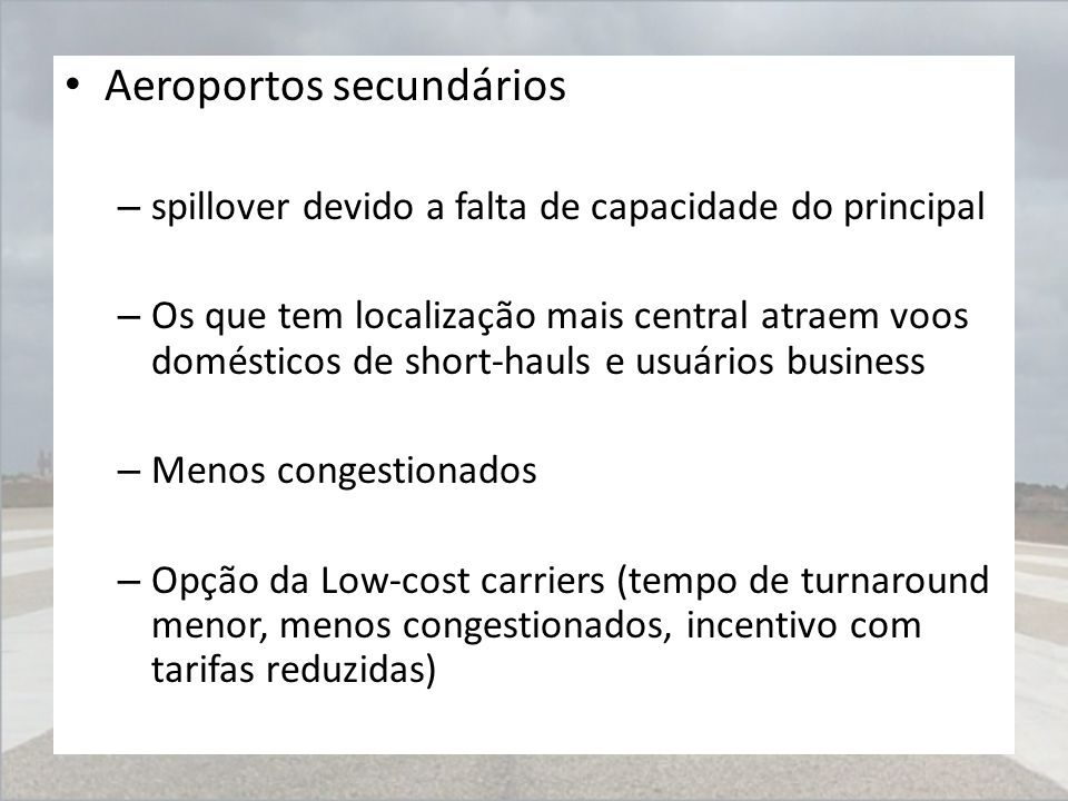 Aeroportos secundários – spillover devido a falta de capacidade do principal – Os que tem localização mais central atraem voos domésticos de short-hau