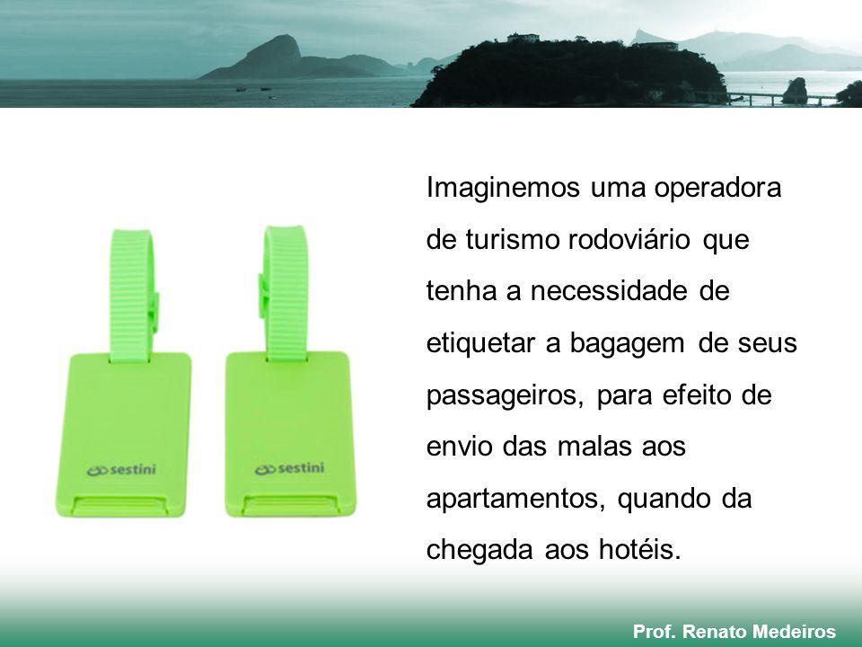 Prof. Renato Medeiros Imaginemos uma operadora de turismo rodoviário que tenha a necessidade de etiquetar a bagagem de seus passageiros, para efeito d