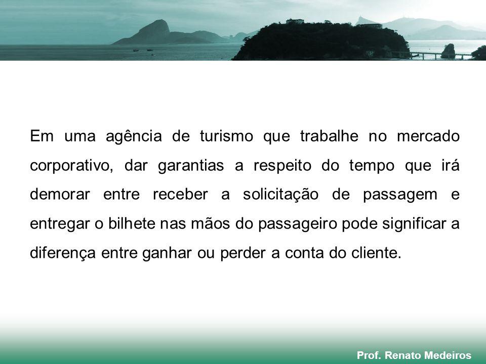 Prof. Renato Medeiros Em uma agência de turismo que trabalhe no mercado corporativo, dar garantias a respeito do tempo que irá demorar entre receber a