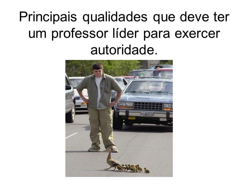 Principais qualidades que deve ter um professor líder para exercer autoridade.