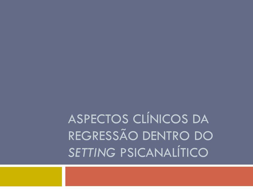 ASPECTOS CLÍNICOS DA REGRESSÃO DENTRO DO SETTING PSICANALÍTICO