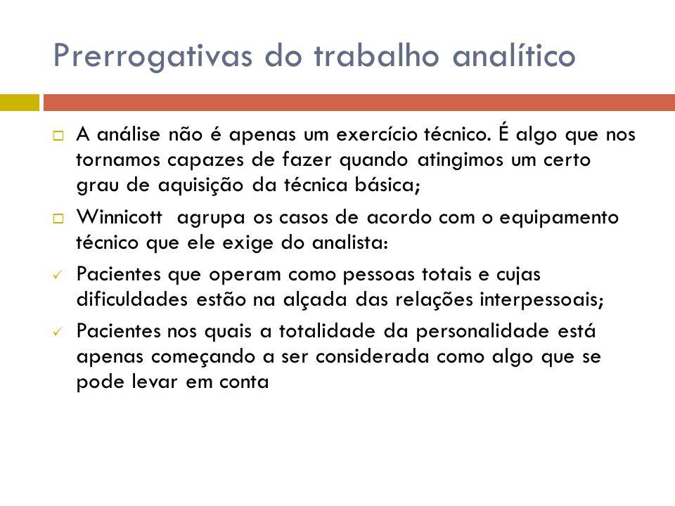 Prerrogativas do trabalho analítico  A análise não é apenas um exercício técnico. É algo que nos tornamos capazes de fazer quando atingimos um certo