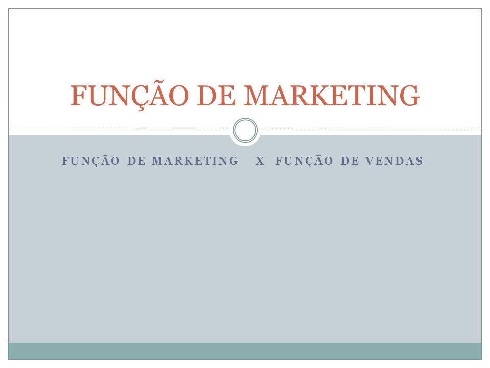 FUNÇÃO DE MARKETING X FUNÇÃO DE VENDAS FUNÇÃO DE MARKETING