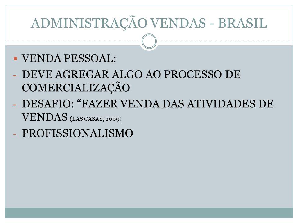 ADMINISTRAÇÃO VENDAS - BRASIL VENDA PESSOAL: - DEVE AGREGAR ALGO AO PROCESSO DE COMERCIALIZAÇÃO - DESAFIO: FAZER VENDA DAS ATIVIDADES DE VENDAS (LAS CASAS, 2009) - PROFISSIONALISMO