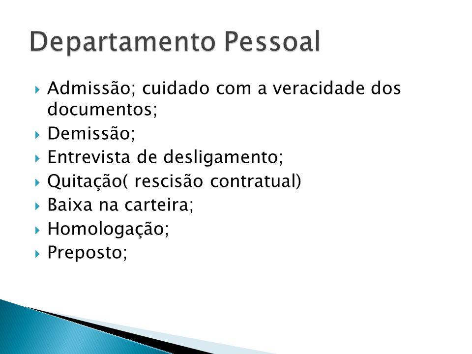  Admissão; cuidado com a veracidade dos documentos;  Demissão;  Entrevista de desligamento;  Quitação( rescisão contratual)  Baixa na carteira; 