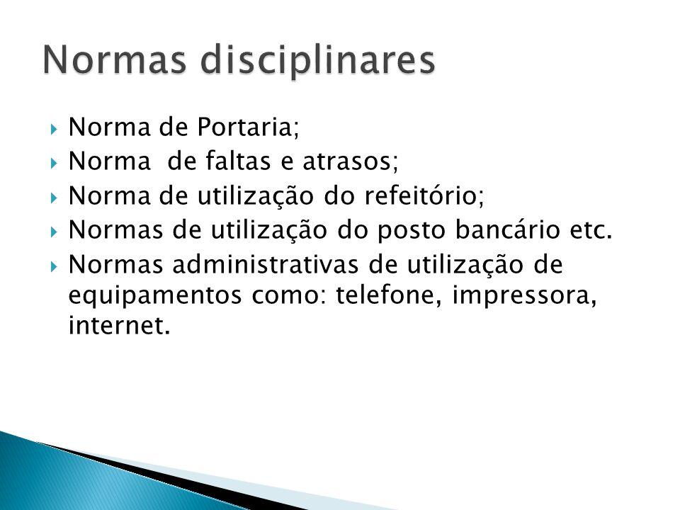  Norma de Portaria;  Norma de faltas e atrasos;  Norma de utilização do refeitório;  Normas de utilização do posto bancário etc.  Normas administ