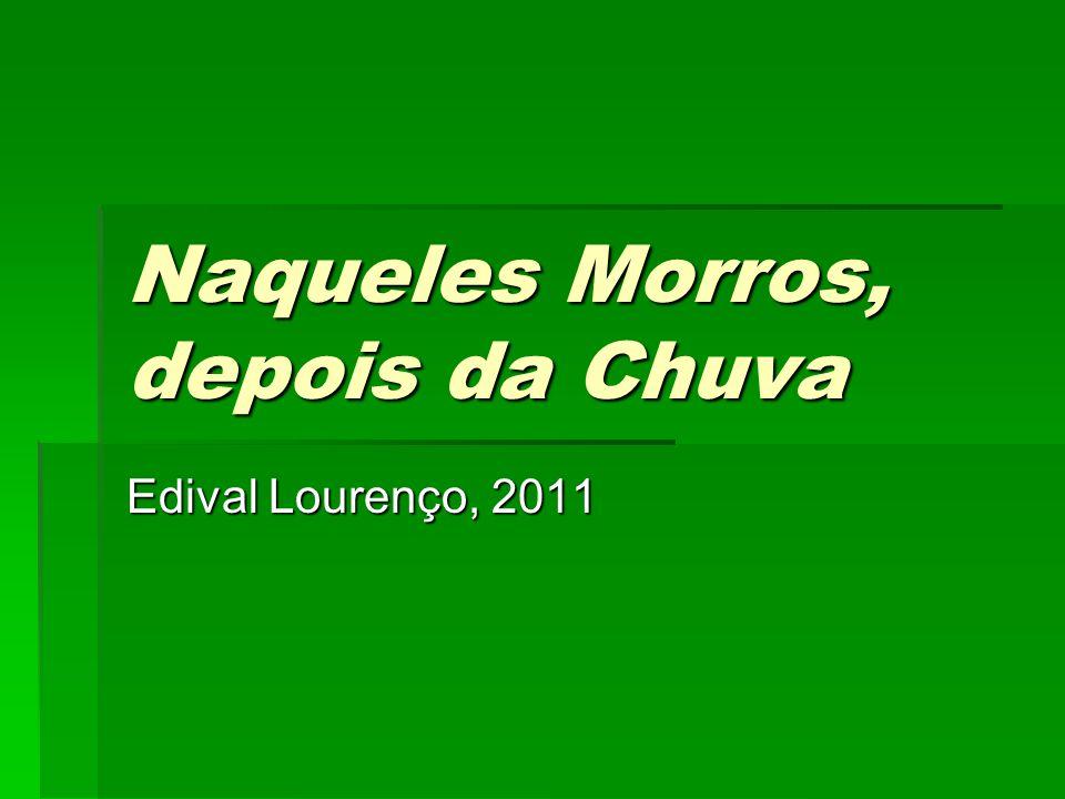 Naqueles Morros, depois da Chuva Edival Lourenço, 2011