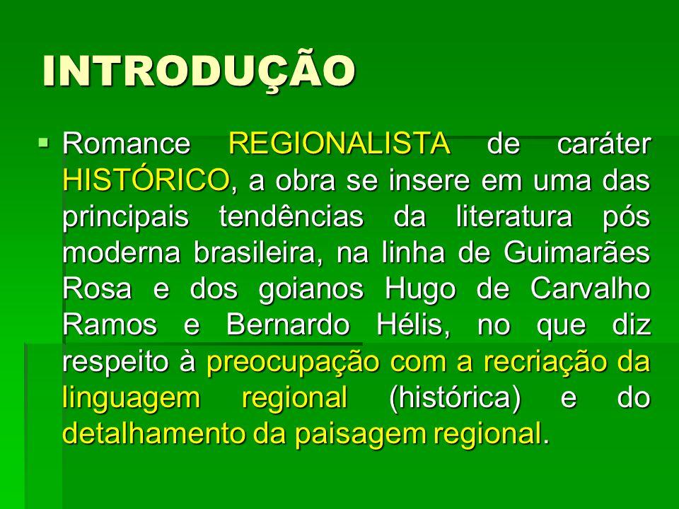 INTRODUÇÃO  A proposta central da obra é a reconstituição, através do discurso literário, de aspectos históricos da região de Goiás.