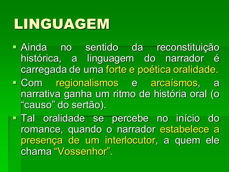 LINGUAGEM  Ainda no sentido da reconstituição histórica, a linguagem do narrador é carregada de uma forte e poética oralidade.
