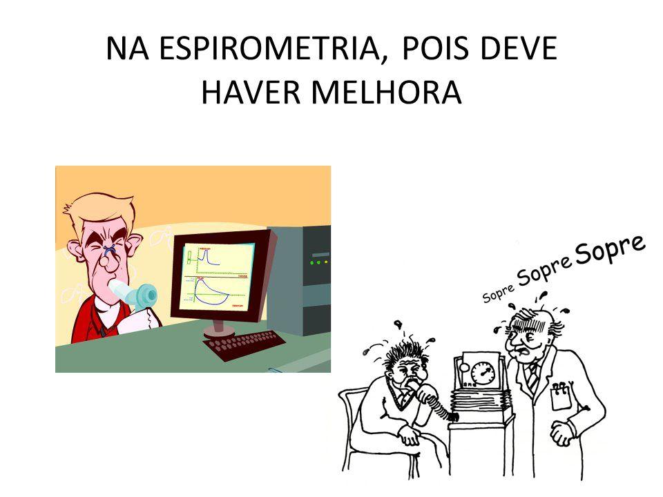 NA ESPIROMETRIA, POIS DEVE HAVER MELHORA