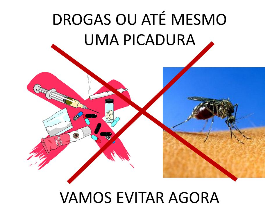 DROGAS OU ATÉ MESMO UMA PICADURA VAMOS EVITAR AGORA