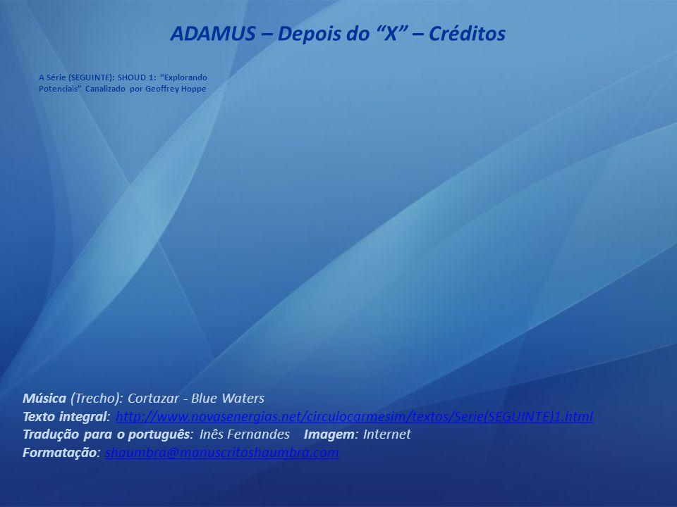 ADAMUS – Depois do X – 09/09 É apenas a consciência e a energia se movendo juntas, e isso é que importa.