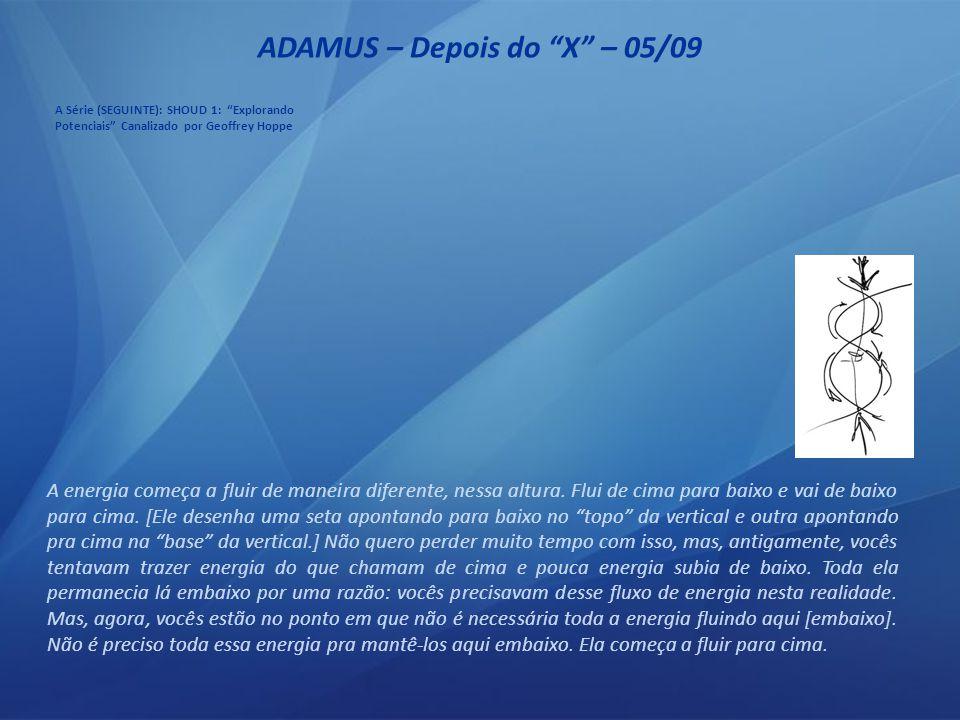 ADAMUS – Depois do X – 04/09 Então, agora, a dança do divino e do humano, de fato, muda.