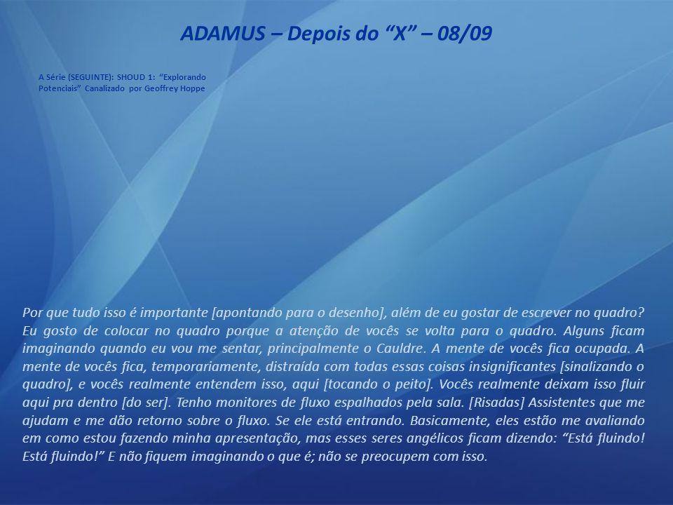 ADAMUS – Depois do X – 07/09 Ao mesmo tempo em que este modelo básico acontece, a energia começa a correr ao longo desses padrões de onda e corre, basicamente, em todas as direções.