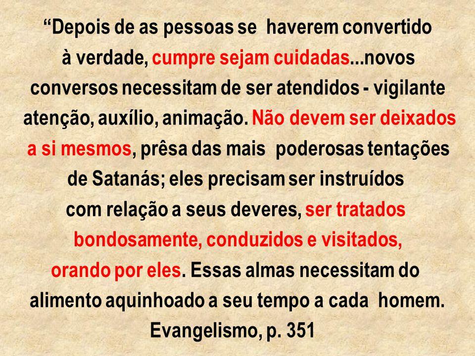 """""""Os recém-chegados à fé devem receber um trato paciente e benigno, e é dever dos membros mais antigos da igreja cogitar meios e modos para prover auxí"""