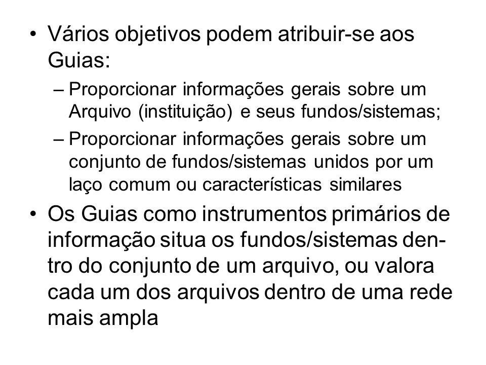 Vários objetivos podem atribuir-se aos Guias: –Proporcionar informações gerais sobre um Arquivo (instituição) e seus fundos/sistemas; –Proporcionar in