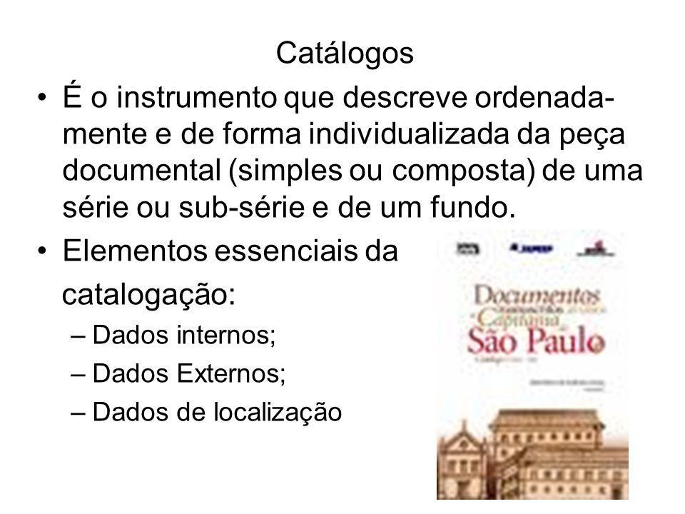 Catálogos É o instrumento que descreve ordenada- mente e de forma individualizada da peça documental (simples ou composta) de uma série ou sub-série e