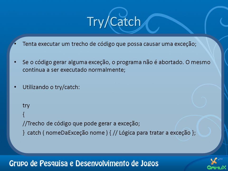 Try/Catch 15 Tenta executar um trecho de código que possa causar uma exceção; Se o código gerar alguma exceção, o programa não é abortado. O mesmo con