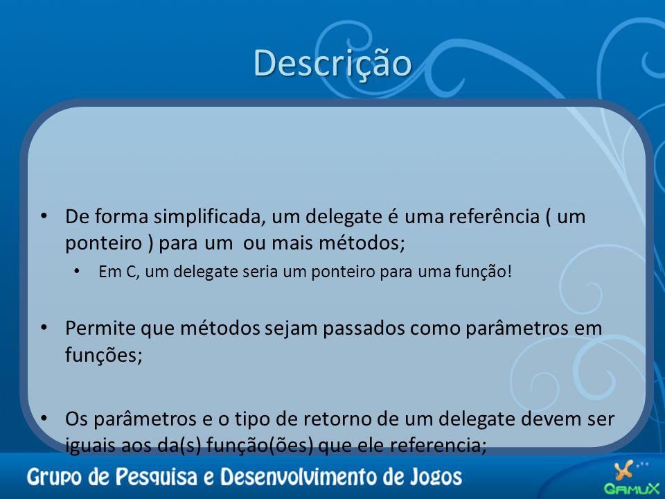 Descrição 17 De forma simplificada, um delegate é uma referência ( um ponteiro ) para um ou mais métodos; Em C, um delegate seria um ponteiro para uma