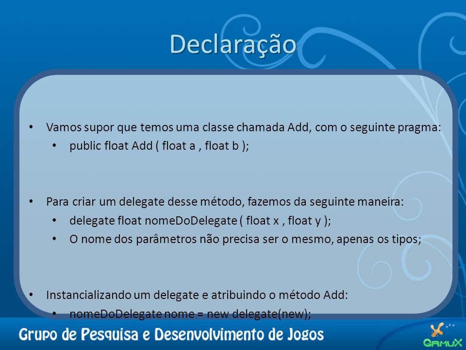 Declaração 18 Vamos supor que temos uma classe chamada Add, com o seguinte pragma: public float Add ( float a, float b ); Para criar um delegate desse