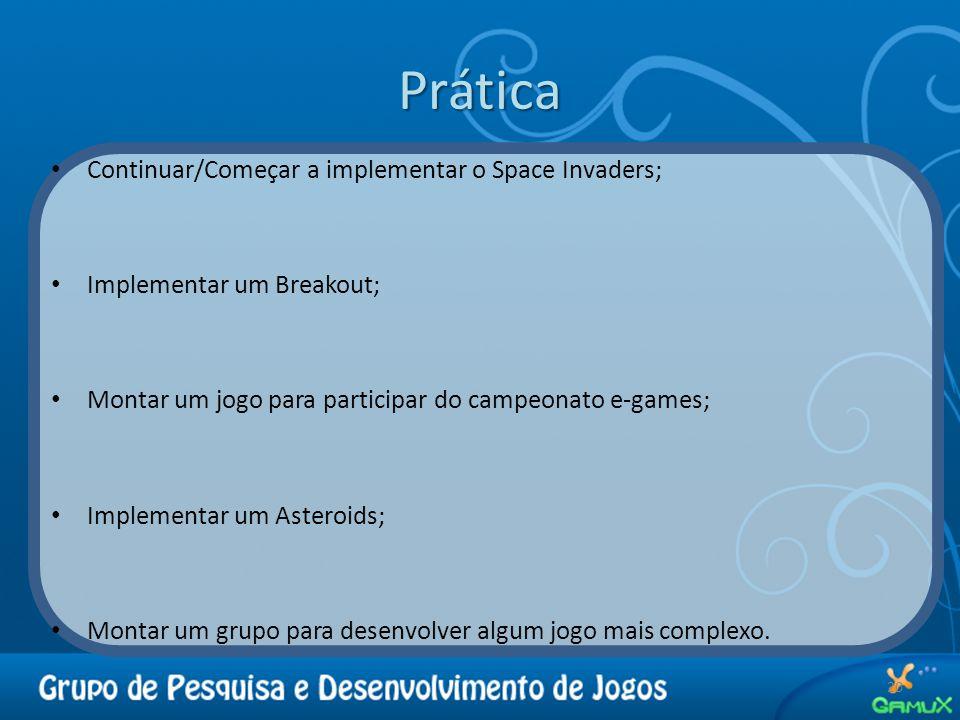 Prática 20 Continuar/Começar a implementar o Space Invaders; Implementar um Breakout; Montar um jogo para participar do campeonato e-games; Implementa