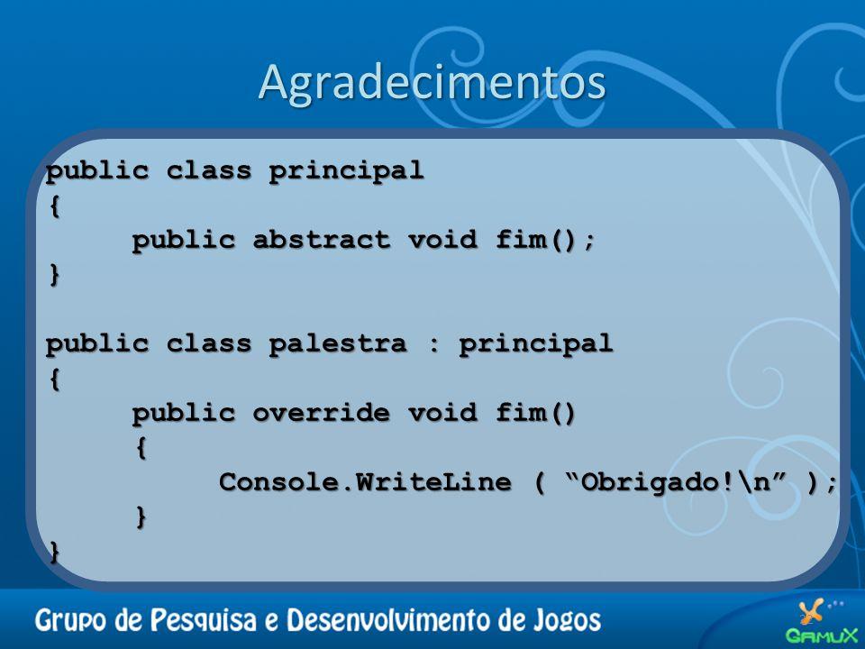 Agradecimentos 22 public class principal { public abstract void fim(); } public class palestra : principal { public override void fim() { Console.Writ