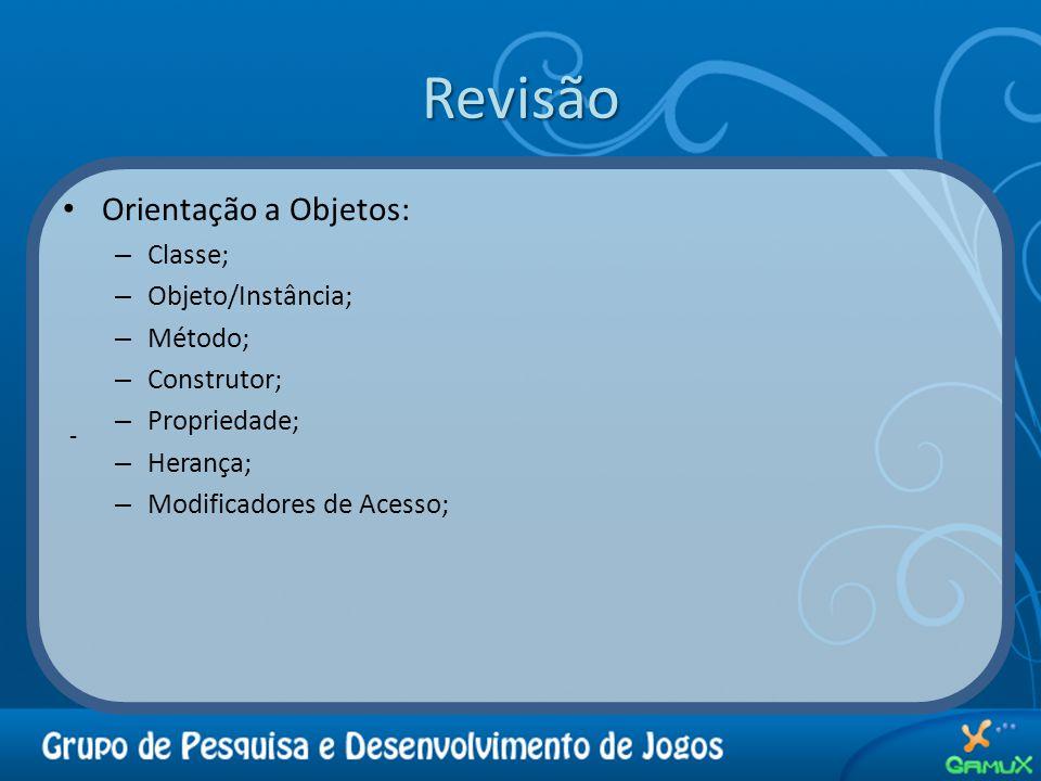 - Revisão Orientação a Objetos: – Classe; – Objeto/Instância; – Método; – Construtor; – Propriedade; – Herança; – Modificadores de Acesso;