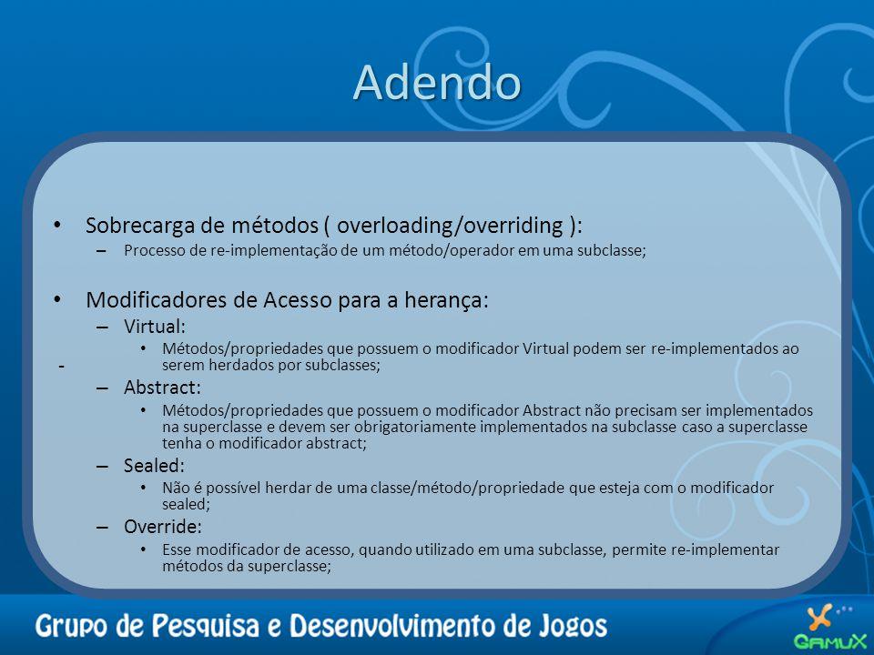- Adendo Sobrecarga de métodos ( overloading/overriding ): – Processo de re-implementação de um método/operador em uma subclasse; Modificadores de Ace