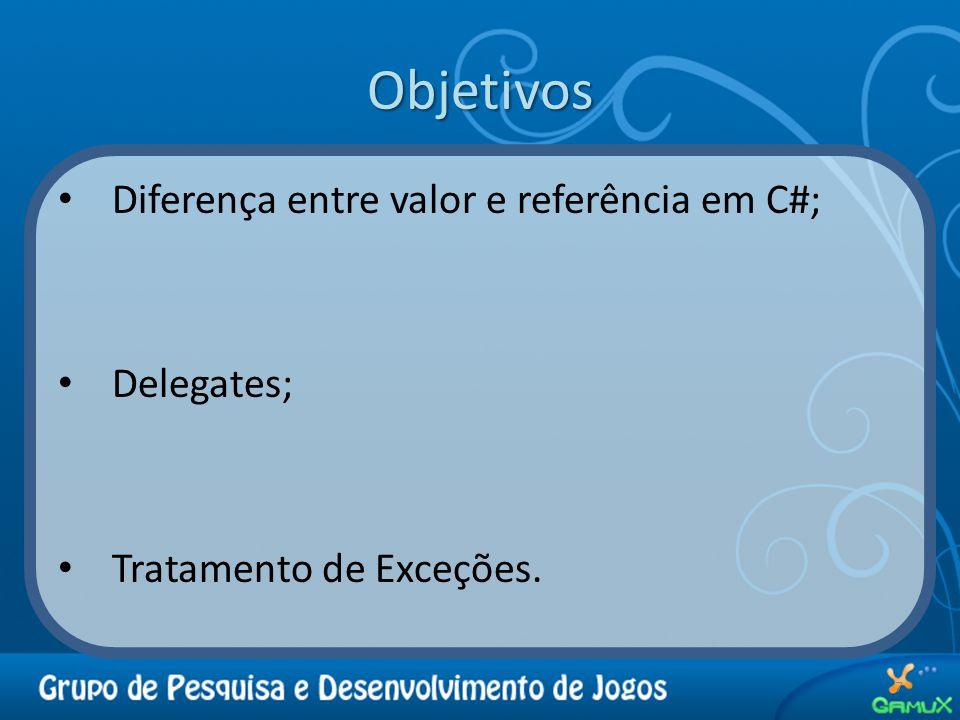 Objetivos Diferença entre valor e referência em C#; Delegates; Tratamento de Exceções. 7