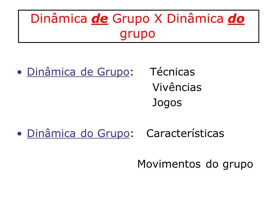 Dinâmica de Grupo X Dinâmica do grupo Dinâmica de Grupo: Técnicas Vivências Jogos Dinâmica do Grupo: Características Movimentos do grupo