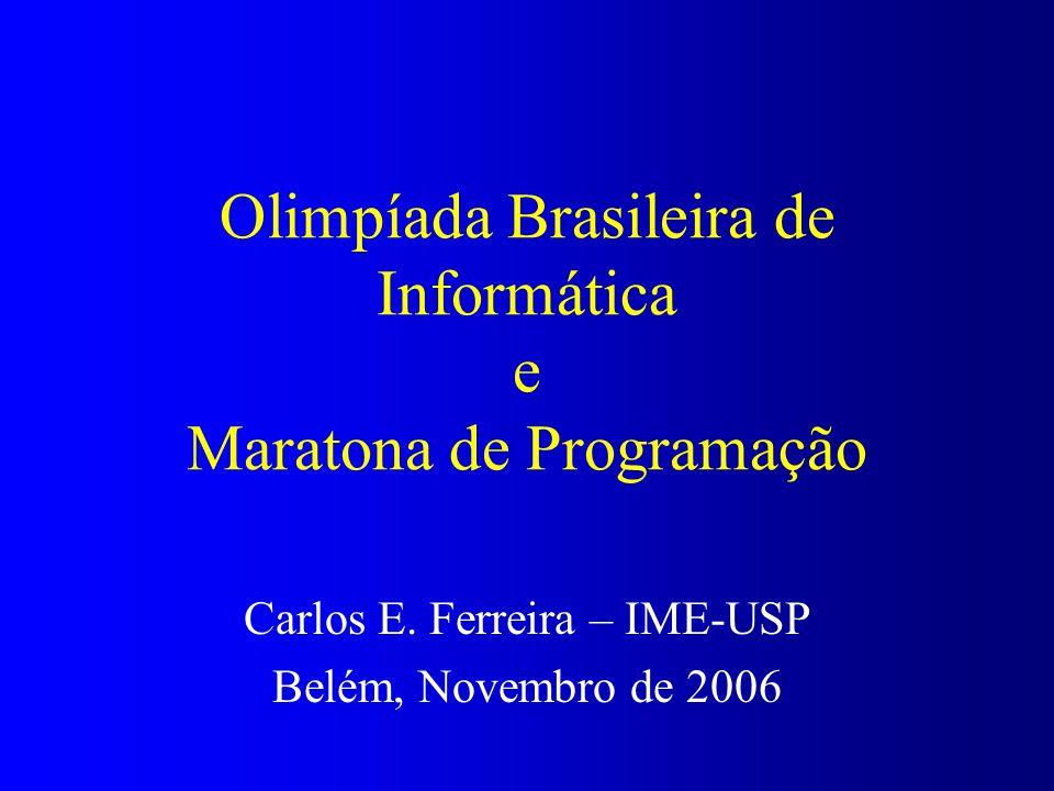 Olimpíada Brasileira de Informática e Maratona de Programação Carlos E. Ferreira – IME-USP Belém, Novembro de 2006