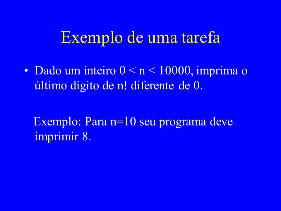 Exemplo de uma tarefa Dado um inteiro 0 < n < 10000, imprima o último dígito de n! diferente de 0. Exemplo: Para n=10 seu programa deve imprimir 8.