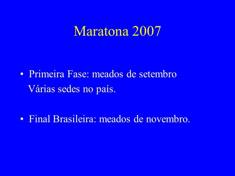 Maratona 2007 Primeira Fase: meados de setembro Várias sedes no país. Final Brasileira: meados de novembro.