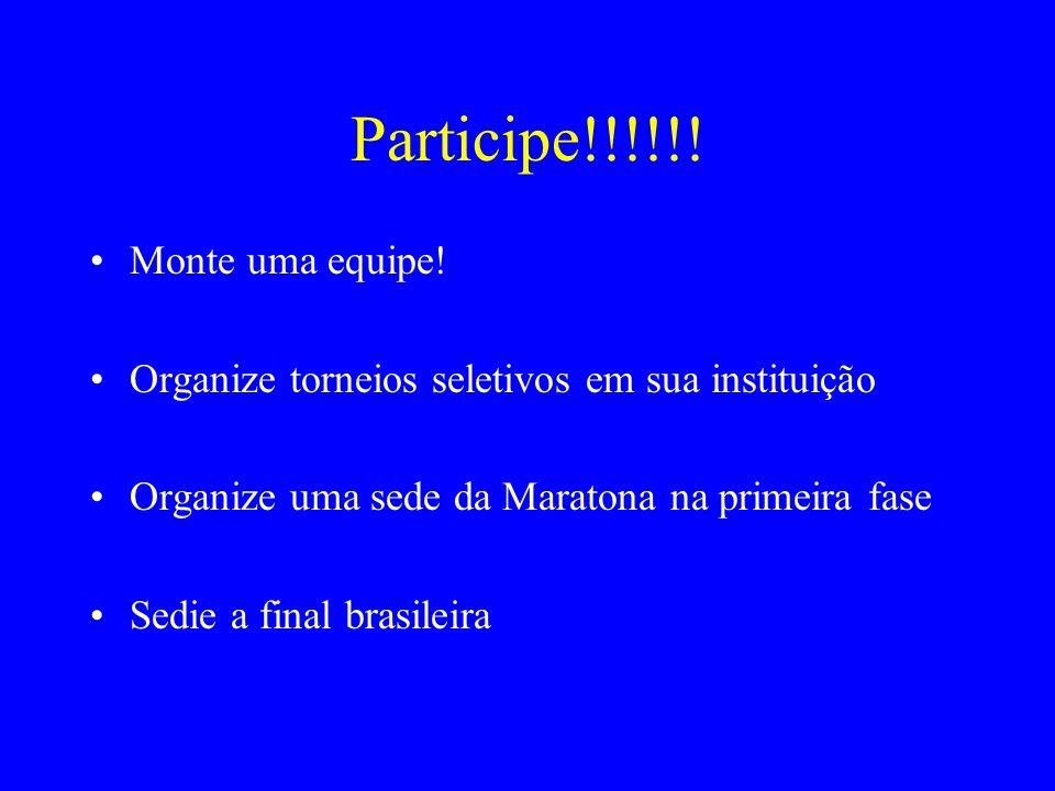 Participe!!!!!! Monte uma equipe! Organize torneios seletivos em sua instituição Organize uma sede da Maratona na primeira fase Sedie a final brasilei